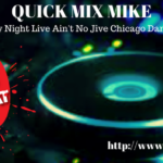 QUICK MIX MIKE | Saturday Night Live Ain't No Jive Chicago Dance Party | 9/15/18